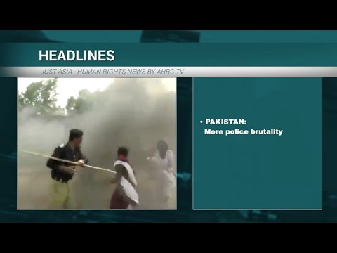 AHRC TV: Videos of police brutality in Pakistan and other stories in JUST ASIA, Episode 178