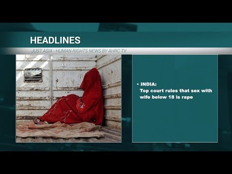 AHRC TV: India's top court rules sex with wife below 18 is rape and other stories in JUST ASIA, Episode 193