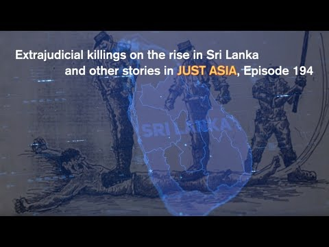 AHRC TV: Extrajudicial killings on the rise in Sri Lanka and other stories in JUST ASIA, Episode 194