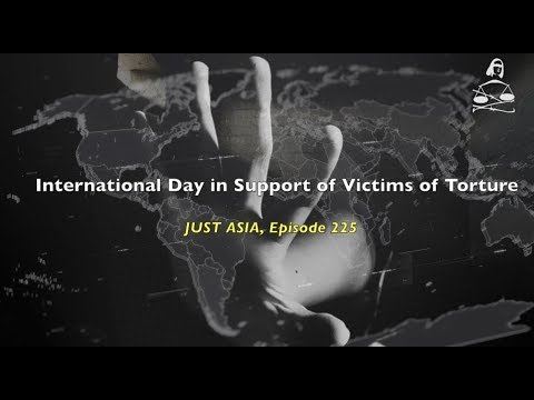 AHRC TV: International Day in Support of Victims of Torture and other stories in JUST ASIA, Episode 225