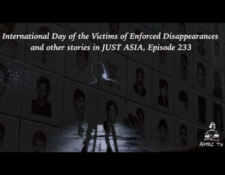 AHRC TV: International Day of the Victims of Enforced Disappearances and other stories in JUST ASIA, Episode 233