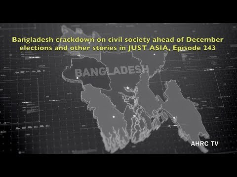 AHRC TV: Bangladesh crackdown on civil society ahead of December elections and other stories in JUST ASIA, Episode 242