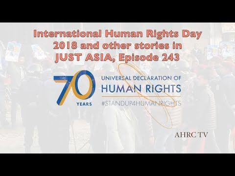 AHRC TV: International Human Rights Day 2018 and other stories in JUST ASIA, Episode 243