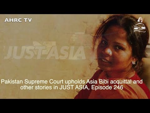 AHRC TV: Pakistan Supreme Court upholds Asia Bibi acquittal and other stories in JUST ASIA, Episode 246
