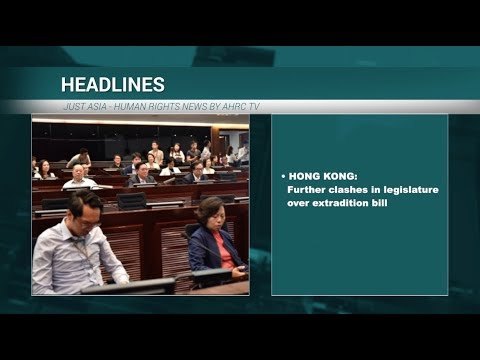 AHRC TV: Clashes in Hong Kong legislature over extradition bill and other stories in JUST ASIA, Episode 258