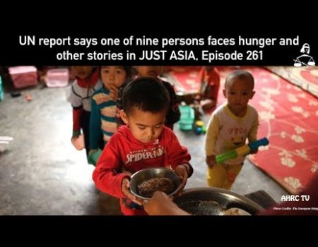 AHRC TV: UN report says one of nine persons faces hunger and other stories in JUST ASIA, Episode 261